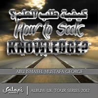 How to Seek Knowledge - Abu Isma'eel Mustafa George