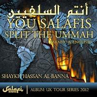 You Salafis Split the Ummah - Shaykh Hasan ibn Abdul Wahhab Marzooq al-Banna