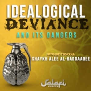 Ideological Deviance and Its Dangers -  by Shaykh Alee al-Haddaadee
